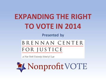 EXPANDING THE RIGHT TO VOTE IN 2014 Presented by.