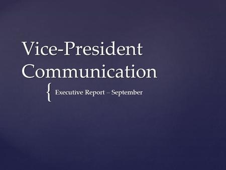 { Vice-President Communication Executive Report – September.