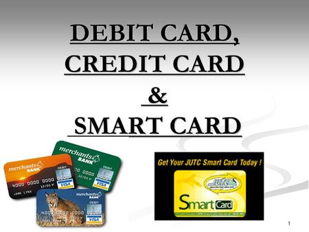 8/29/2015 1 DEBIT CARD, CREDIT CARD & SMART CARD.