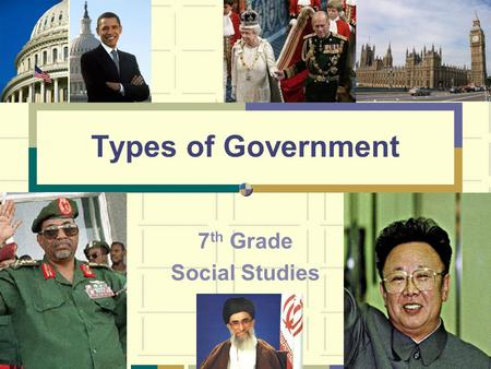 Types of Government 7 th Grade Social Studies. Compare & Contrast Various Forms of Government Describe the ways government systems distribute power: unitary,
