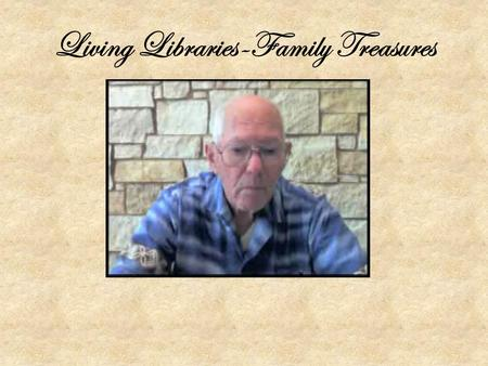 Living Libraries-Family Treasures By Joshua Fox Branch Manager, Sun City Library.