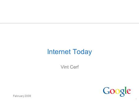 Internet Today Vint Cerf February 2009.