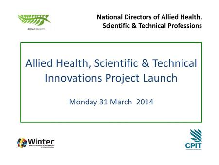 National Directors of Allied Health, Scientific & Technical Professions Allied Health, Scientific & Technical Innovations Project Launch Monday 31 March.