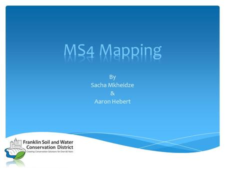 By Sacha Mkheidze & Aaron Hebert. What is an MS4? And what does it do? Municipal Separate Storm Sewer System. A series of interconnected stormwater features.