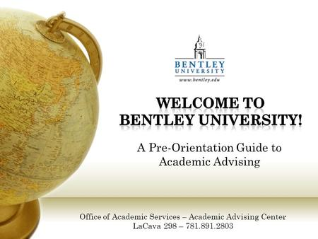 A Pre-Orientation Guide to Academic Advising Office of Academic Services – Academic Advising Center LaCava 298 – 781.891.2803.