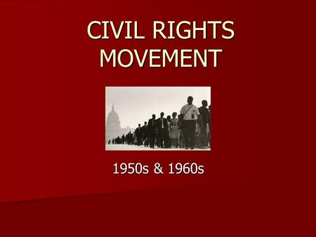 CIVIL RIGHTS MOVEMENT 1950s & 1960s. Civil Rights Movement The civil rights movement was a political, legal, and social struggle to gain full citizenship.