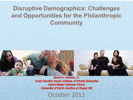 Disruptive Demographics: Challenges and Opportunities for the Philanthropic Community October 2012.