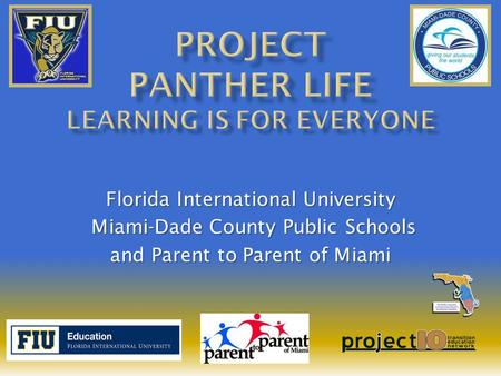 Florida International University Miami-Dade County Public Schools Miami-Dade County Public Schools and Parent to Parent of Miami.