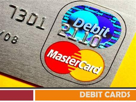 DEBIT CARDS. What is a Debit Card?  Typically issued by large established credit card companies (like Visa and MasterCard) through participating banks.