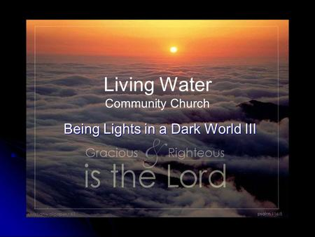 Living Water Community Church Being Lights in a Dark World III.