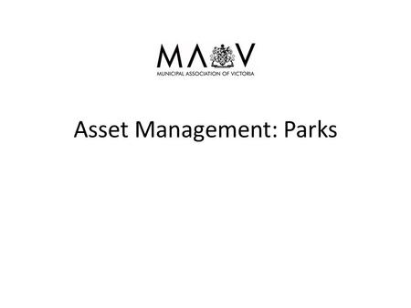 Asset Management: Parks. Parks are important Most Councils have a vision: '…….great place to live, work and visit' Most people want to live in a 'nice.