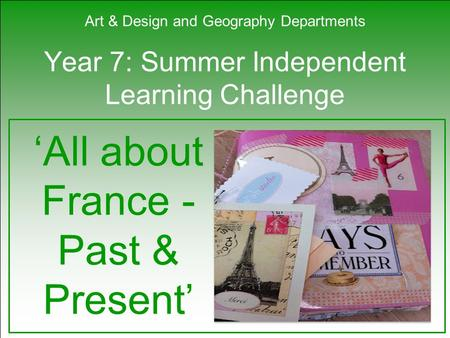 Year 7: Summer Independent Learning Challenge 'All about France - Past & Present' Art & Design and Geography Departments.