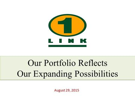 Our Portfolio Reflects Our Expanding Possibilities Our Portfolio Reflects Our Expanding Possibilities August 29, 2015.