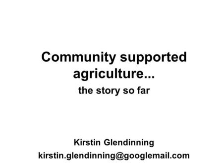 Community supported agriculture... the story so far Kirstin Glendinning
