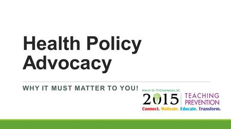 Health Policy Advocacy WHY IT MUST MATTER TO YOU!.