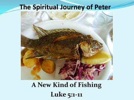 A New Kind of Fishing Luke 5:1-11. SundayTeacher.com Lesson Password: Journey Illustrated Bible Life Password: Fishing.