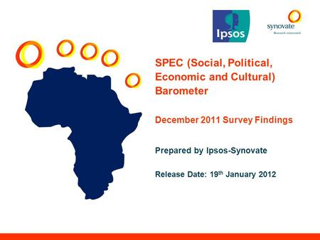 SPEC (Social, Political, Economic and Cultural) Barometer December 2011 Survey Findings Prepared by Ipsos-Synovate Release Date: 19 th January 2012.