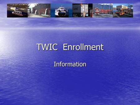 TWIC Enrollment Information. Overview Pre – Enrollment Pre – Enrollment Enrollment Enrollment Enrollment Sites Enrollment Sites Fees & Payment Fees &