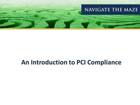 An Introduction to PCI Compliance. Data Breach Trends About PCI-SSC 12 Requirements of PCI-DSS Establishing Your Validation Level PCI Basics Benefits.