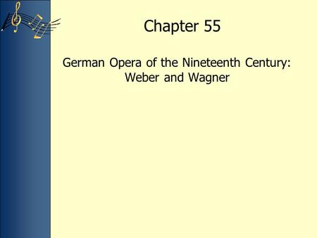 Chapter 55 German Opera of the Nineteenth Century: Weber and Wagner.