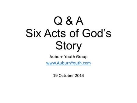 Q & A Six Acts of God's Story