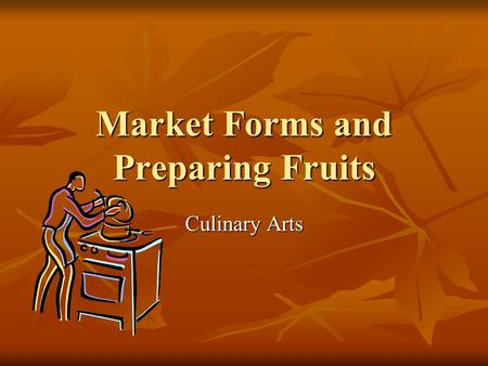 Market Forms and Preparing Fruits