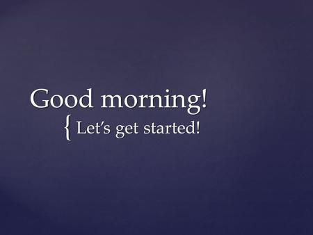 { Good morning! Let's get started!.  Where do people speak English?  What are the capitals?