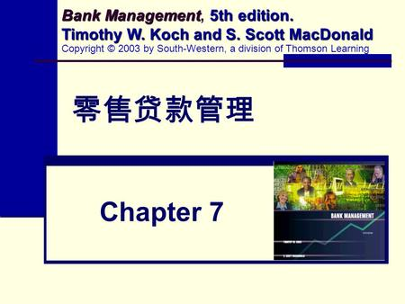 零售贷款管理 Chapter 7 <strong>Bank</strong> Management 5th edition. Timothy W. Koch and S. Scott MacDonald <strong>Bank</strong> Management, 5th edition. Timothy W. Koch and S. Scott MacDonald.