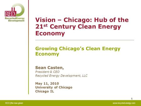 RED | the new greenwww.recycled-energy.com 1 Vision – Chicago: Hub of the 21 st Century Clean Energy Economy Growing Chicago's Clean Energy Economy Sean.