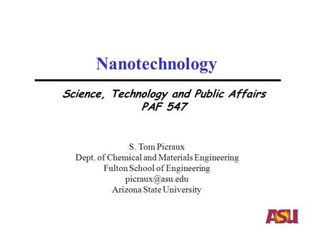 Nanotechnology S. Tom Picraux Dept. of Chemical and Materials Engineering Fulton School of Engineering Arizona State University Science,