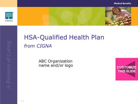 1 ABC Organization name and/or logo HSA-Qualified Health Plan from CIGNA 12/06 CUSTOMIZE THIS SLIDE.