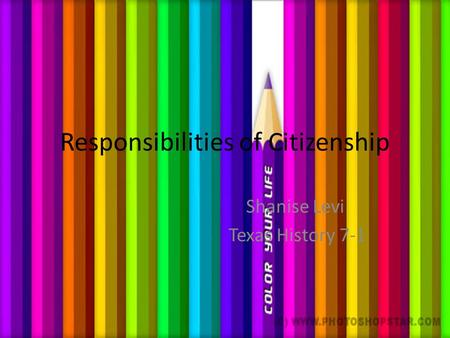 Responsibilities of Citizenship Shanise Levi Texas History 7-1.