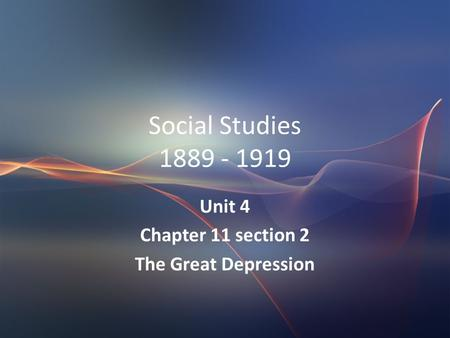 Social Studies 1889 - 1919 Unit 4 Chapter 11 section 2 The Great Depression.