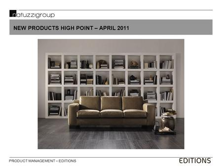 PRODUCT MANAGEMENT – EDITIONS NEW PRODUCTS HIGH POINT – APRIL 2011.