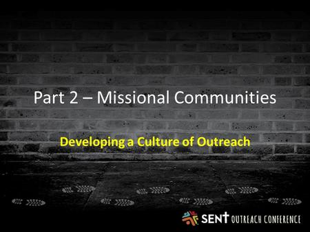 Part 2 – Missional Communities Developing a Culture of Outreach.