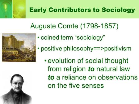 "Early Contributors to Sociology Auguste Comte (1798-1857) coined term ""sociology"" positive philosophy==>positivism evolution of social thought from religion."