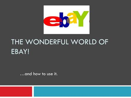 THE WONDERFUL WORLD OF EBAY! …and how to use it..
