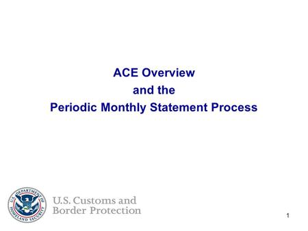 1 ACE Overview and the Periodic Monthly Statement Process.