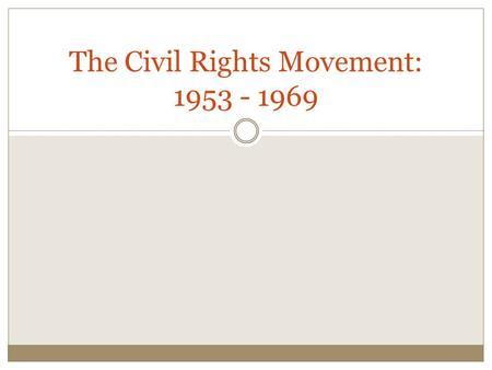 "The Civil Rights Movement: 1953 - 1969. Pre-Movement Conditions in the South Watch: ""Never Lose Sight of Freedom"" ""Rights Denied,"" ""A Change is Gonna."