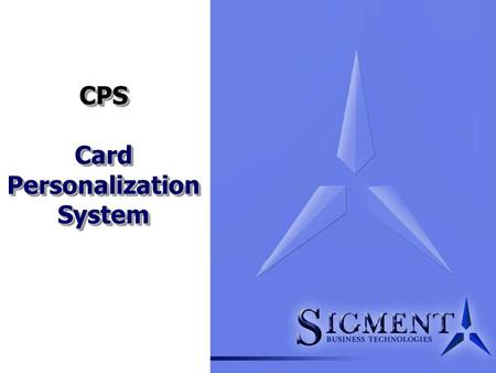 CPS Card Personalization System. Card Personalization System Agenda The Company Product Description CPS Market Drivers Functional Overview Demo Conclusion.