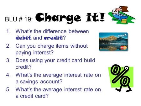 BLU # 19: Charge it! What's the difference between debit and credit?