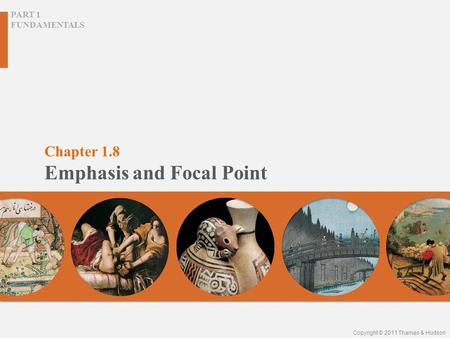 Chapter 1.8 Emphasis and Focal Point PART 1 FUNDAMENTALS Copyright © 2011 Thames & Hudson.