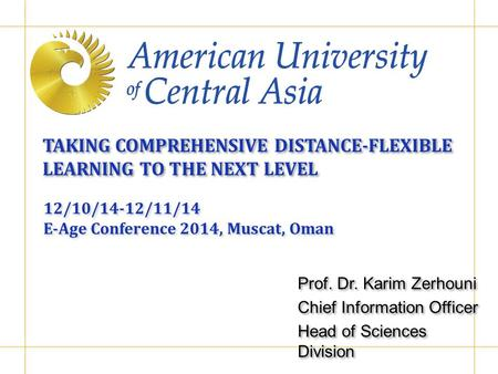 TAKING COMPREHENSIVE DISTANCE-FLEXIBLE LEARNING TO THE NEXT LEVEL Prof. Dr. Karim Zerhouni Chief Information Officer Head of Sciences Division Prof. Dr.