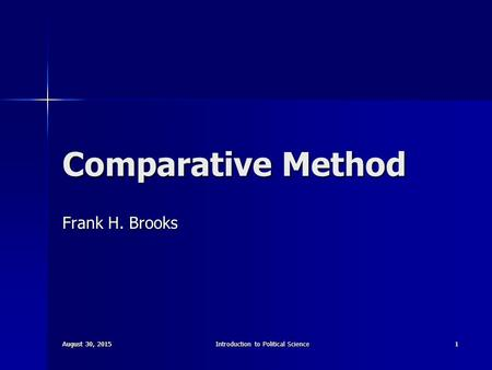 August 30, 2015August 30, 2015August 30, 2015Introduction to Political Science1 August 30, 2015August 30, 2015August 30, 2015 1 Comparative Method Frank.