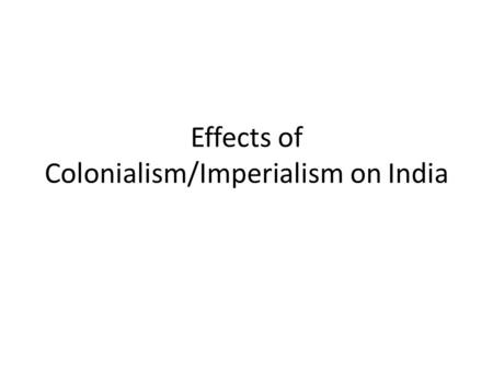 Effects of Colonialism/Imperialism on India. Pair-<strong>Share</strong> Activity: What is he saying? Dadabhai Naoroji, former president of the <strong>Indian</strong> Congress, described.