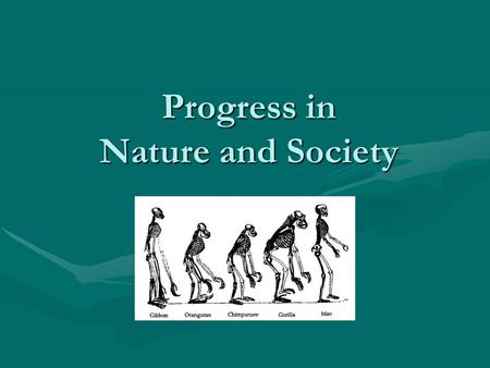 Progress in Nature and Society. The Cult of Science The Middle 19 th century saw the development and reliance on the ideas of science like no time before.