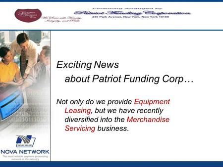 Exciting News about Patriot Funding Corp… Not only do we provide Equipment Leasing, but we have recently diversified into the Merchandise Servicing business.
