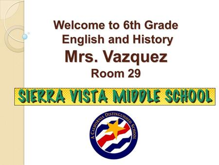 Welcome to 6th Grade English and History Mrs. Vazquez Room 29.