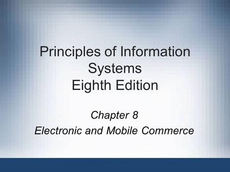 Principles of Information Systems Eighth Edition Chapter 8 Electronic and <strong>Mobile</strong> Commerce.