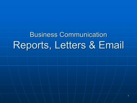 1 Business Communication Reports, Letters & Email.